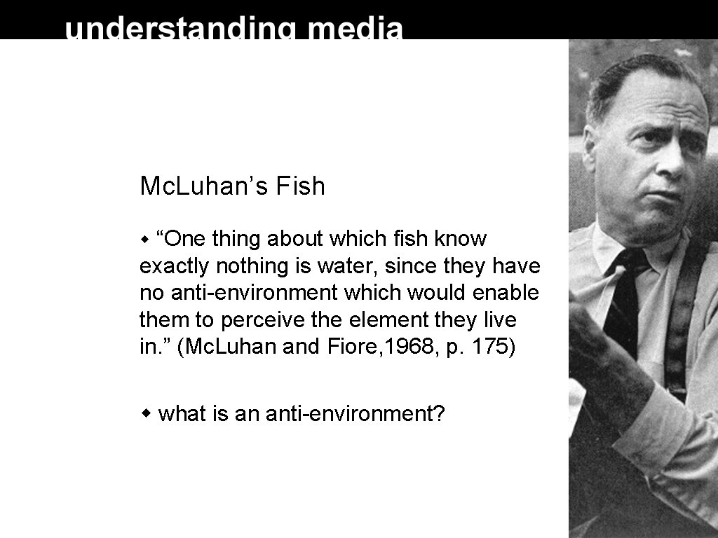 """Mc. Luhan's Fish """"One thing about which fish know exactly nothing is water, since"""