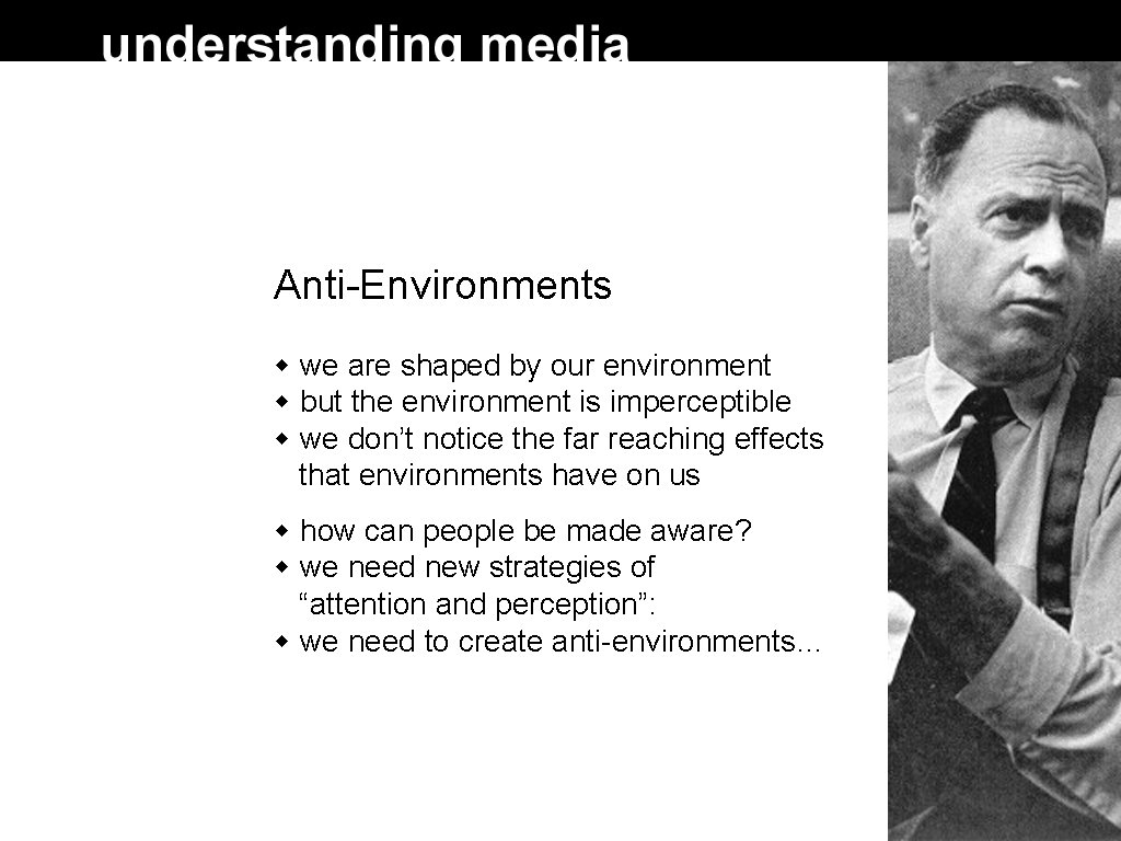 Anti-Environments we are shaped by our environment but the environment is imperceptible we don't