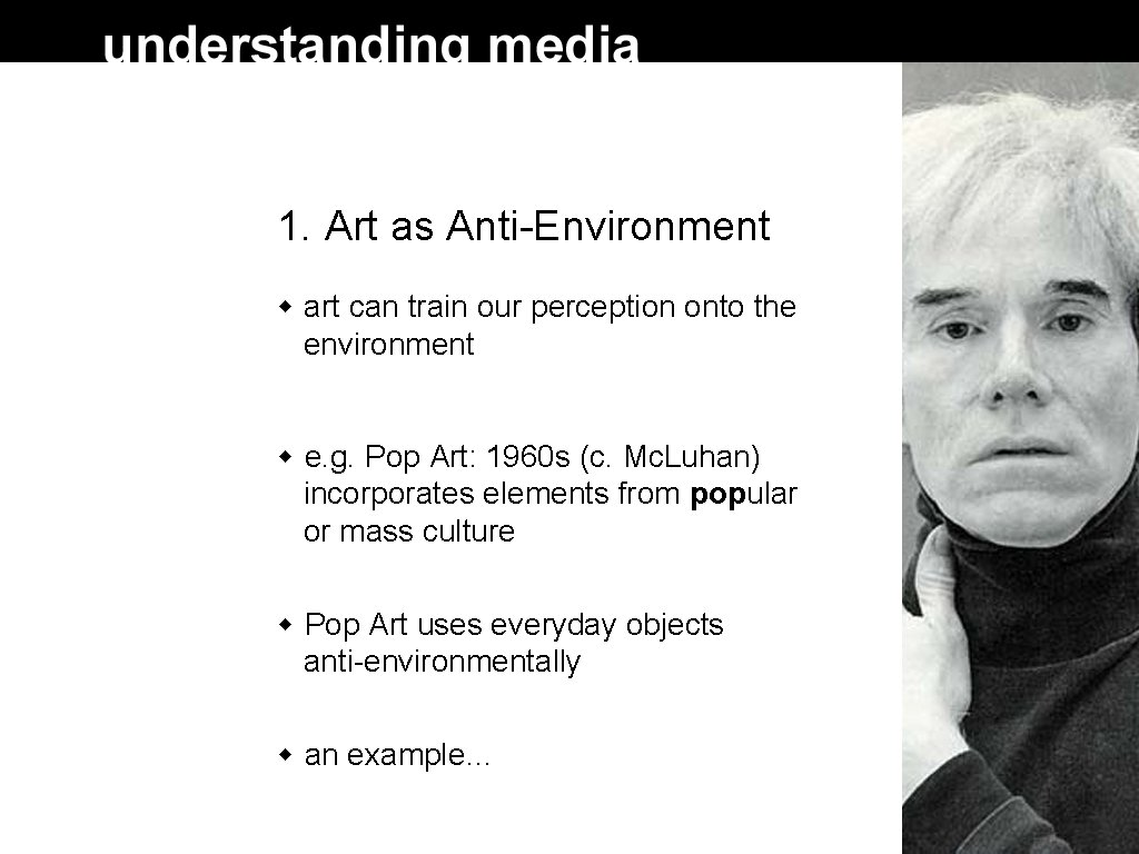 1. Art as Anti-Environment art can train our perception onto the environment e. g.