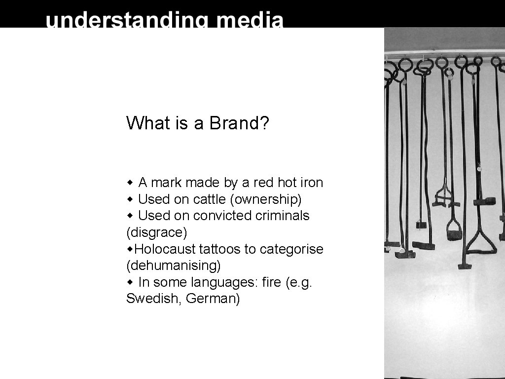 What is a Brand? A mark made by a red hot iron Used on