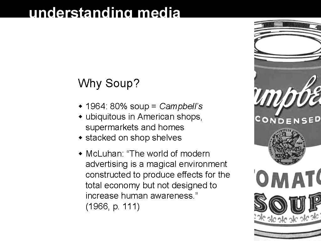 Why Soup? 1964: 80% soup = Campbell's ubiquitous in American shops, supermarkets and homes