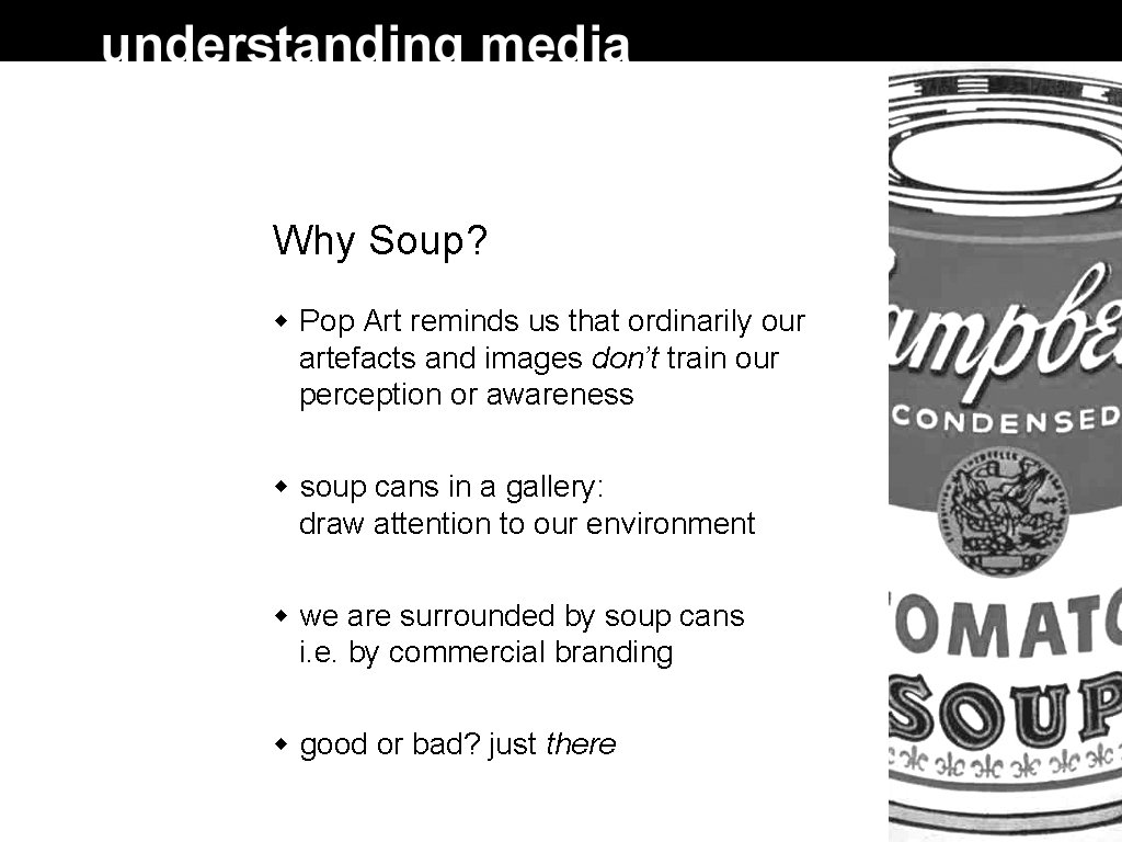 Why Soup? Pop Art reminds us that ordinarily our artefacts and images don't train