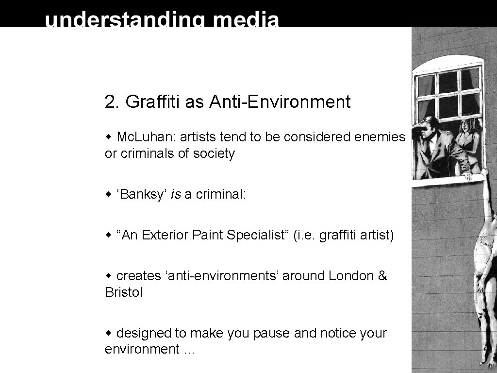 2. Graffiti as Anti-Environment Mc. Luhan: artists tend to be considered enemies or criminals