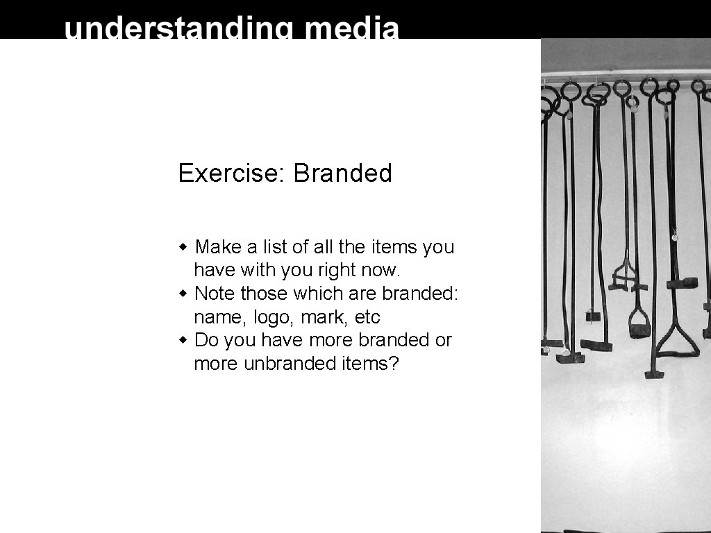 Exercise: Branded Make a list of all the items you have with you right