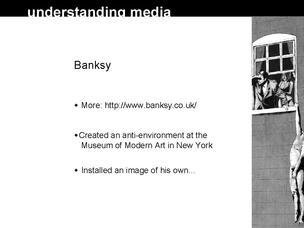 Banksy More: http: //www. banksy. co. uk/ Created an anti-environment at the Museum of
