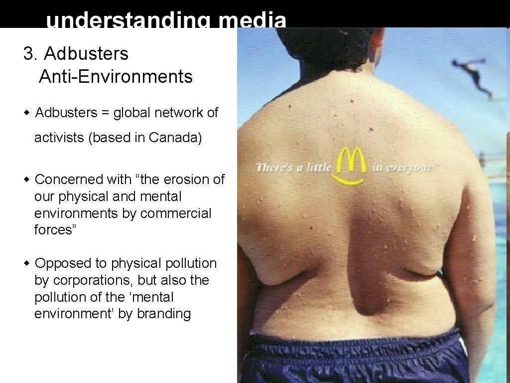 3. Adbusters Anti-Environments Adbusters = global network of activists (based in Canada) Concerned with