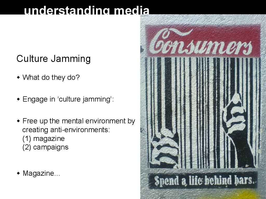 Culture Jamming What do they do? Engage in 'culture jamming': Free up the mental