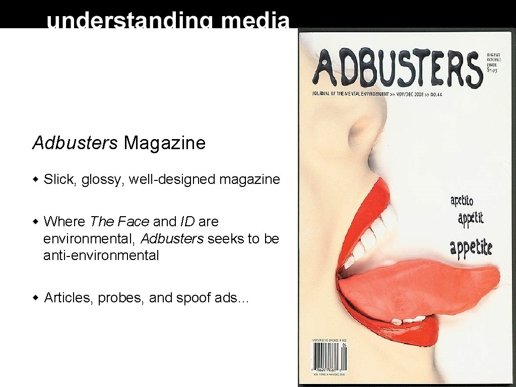 Adbusters Magazine Slick, glossy, well-designed magazine Where The Face and ID are environmental, Adbusters
