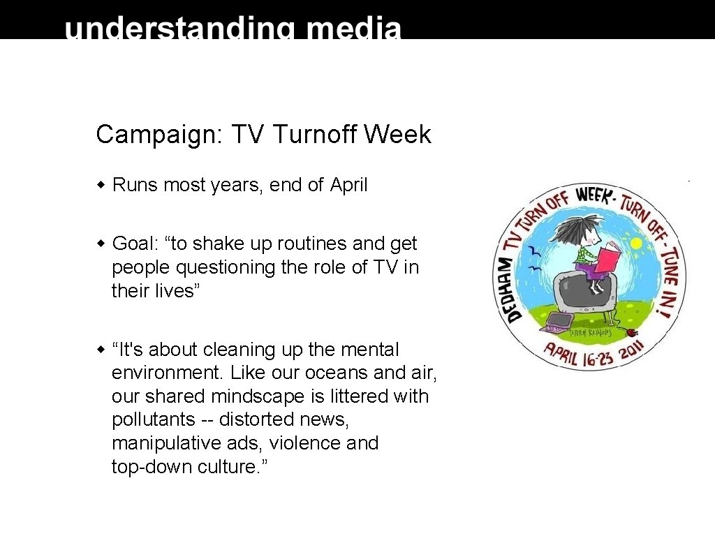 """Campaign: TV Turnoff Week Runs most years, end of April Goal: """"to shake up"""