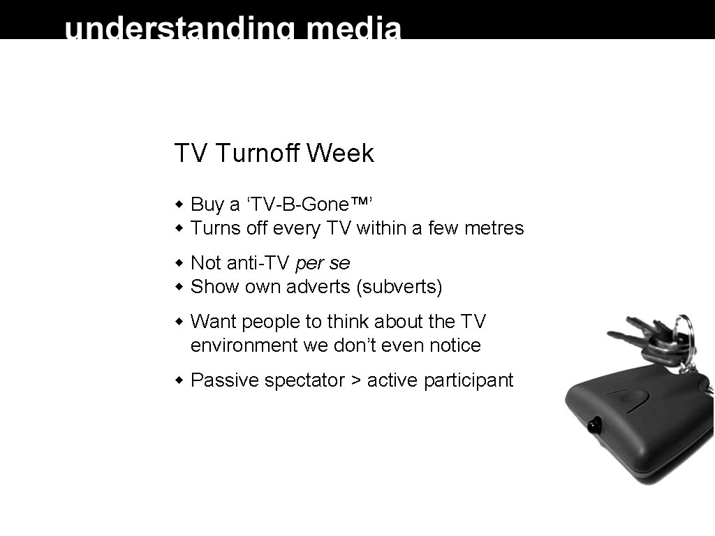TV Turnoff Week Buy a 'TV-B-Gone™' Turns off every TV within a few metres