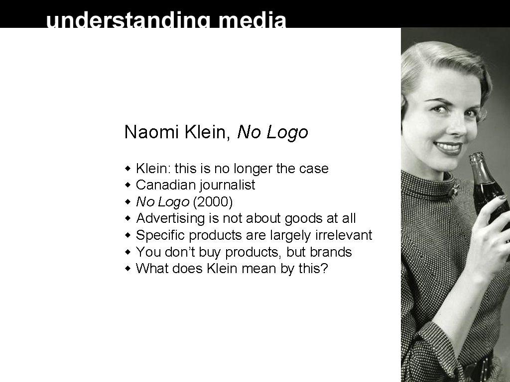 Naomi Klein, No Logo Klein: this is no longer the case Canadian journalist No