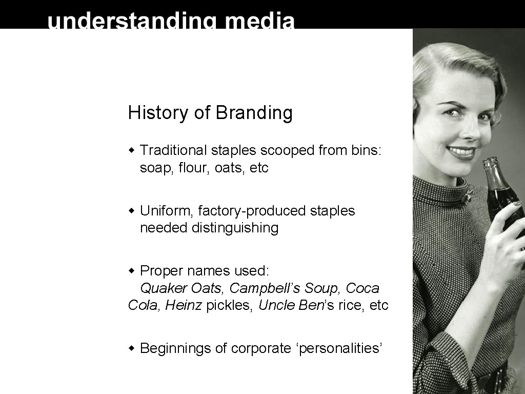 History of Branding Traditional staples scooped from bins: soap, flour, oats, etc Uniform, factory-produced