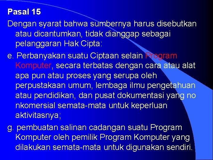 Pasal 15 Dengan syarat bahwa sumbernya harus disebutkan atau dicantumkan, tidak dianggap sebagai pelanggaran