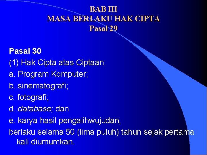 BAB III MASA BERLAKU HAK CIPTA Pasal 29 Pasal 30 (1) Hak Cipta atas