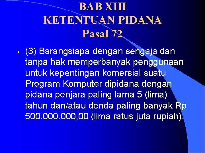 BAB XIII KETENTUAN PIDANA Pasal 72 • (3) Barangsiapa dengan sengaja dan tanpa hak