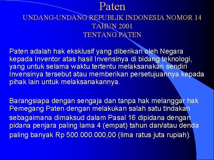 Paten UNDANG-UNDANG REPUBLIK INDONESIA NOMOR 14 TAHUN 2001 TENTANG PATEN Paten adalah hak eksklusif