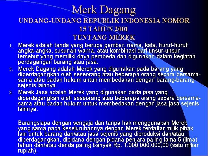 Merk Dagang UNDANG-UNDANG REPUBLIK INDONESIA NOMOR 15 TAHUN 2001 TENTANG MEREK 1. 2. 3.