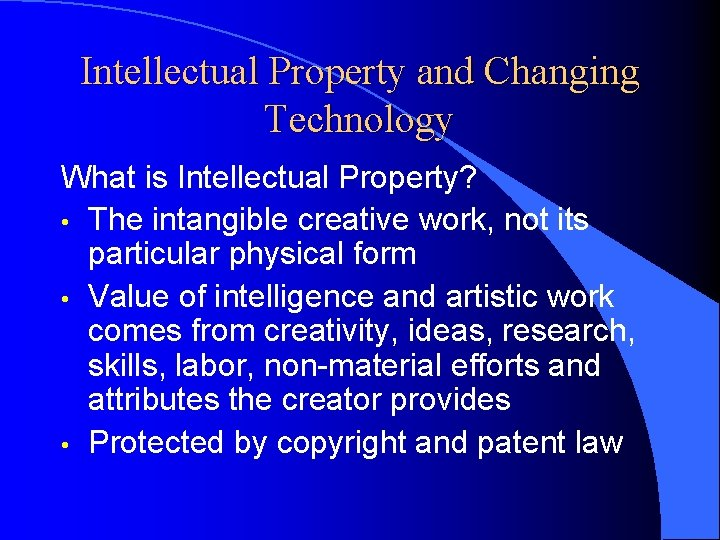 Intellectual Property and Changing Technology What is Intellectual Property? • The intangible creative work,