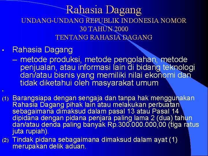 Rahasia Dagang UNDANG-UNDANG REPUBLIK INDONESIA NOMOR 30 TAHUN 2000 TENTANG RAHASIA DAGANG • Rahasia