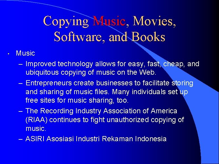 Copying Music, Movies, Software, and Books • Music – Improved technology allows for easy,