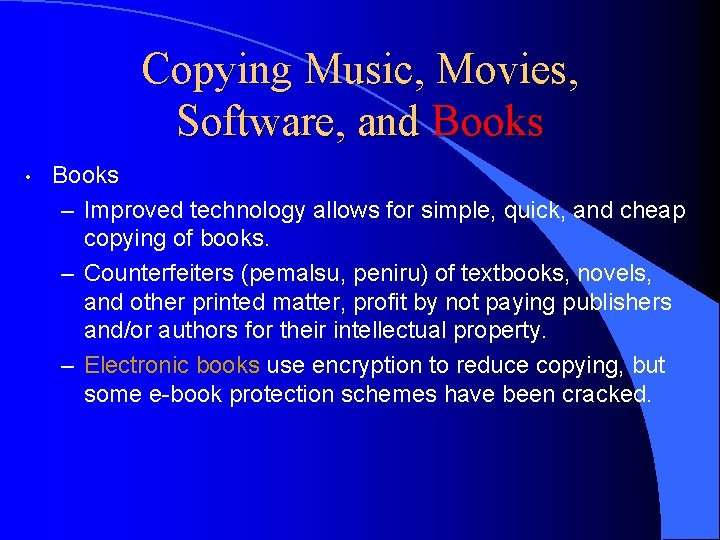 Copying Music, Movies, Software, and Books • Books – Improved technology allows for simple,