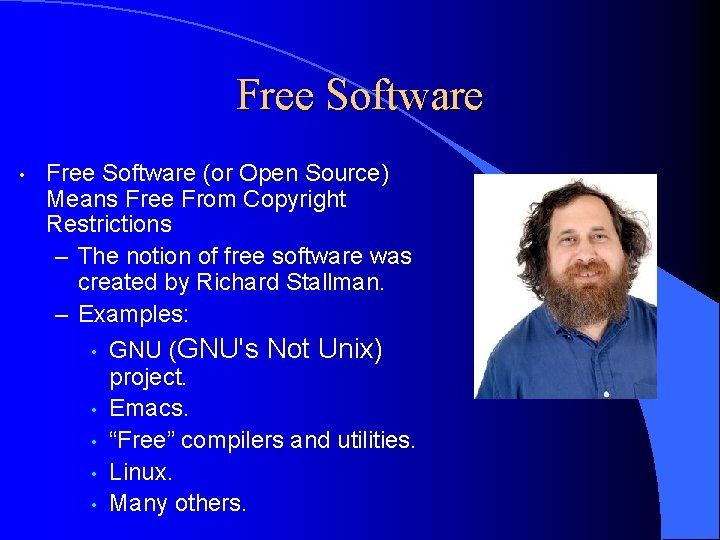 Free Software • Free Software (or Open Source) Means Free From Copyright Restrictions –