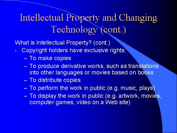 Intellectual Property and Changing Technology (cont. ) What is Intellectual Property? (cont. ) •