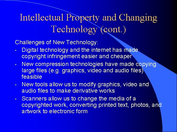 Intellectual Property and Changing Technology (cont. ) Challenges of New Technology: • Digital technology