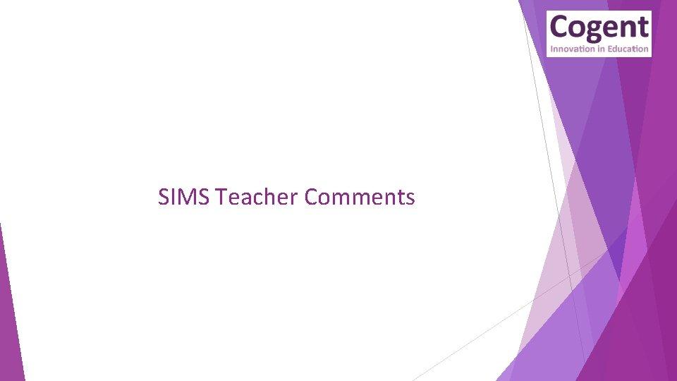 SIMS Teacher Comments