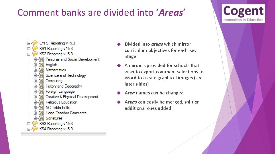 Comment banks are divided into 'Areas' Divided into areas which mirror curriculum objectives for