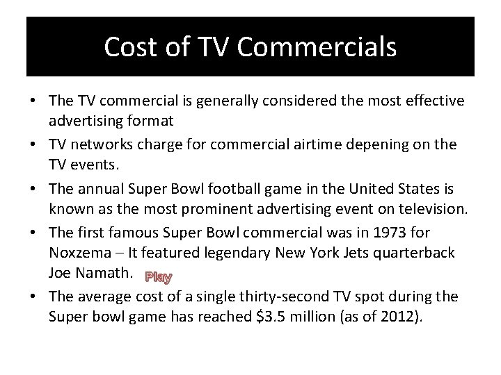 Cost of TV Commercials • The TV commercial is generally considered the most effective