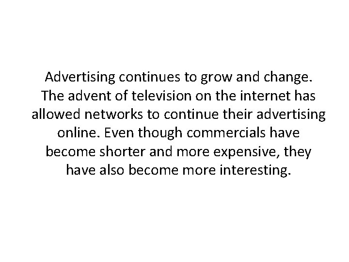 Advertising continues to grow and change. The advent of television on the internet has