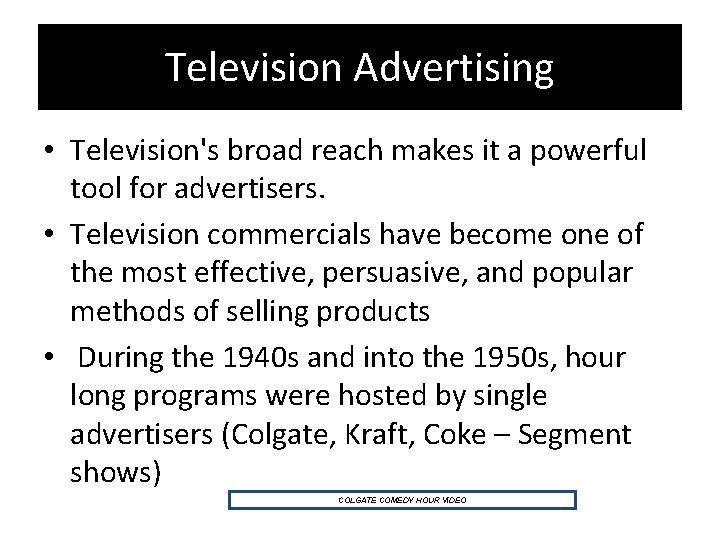 Television Advertising • Television's broad reach makes it a powerful tool for advertisers. •