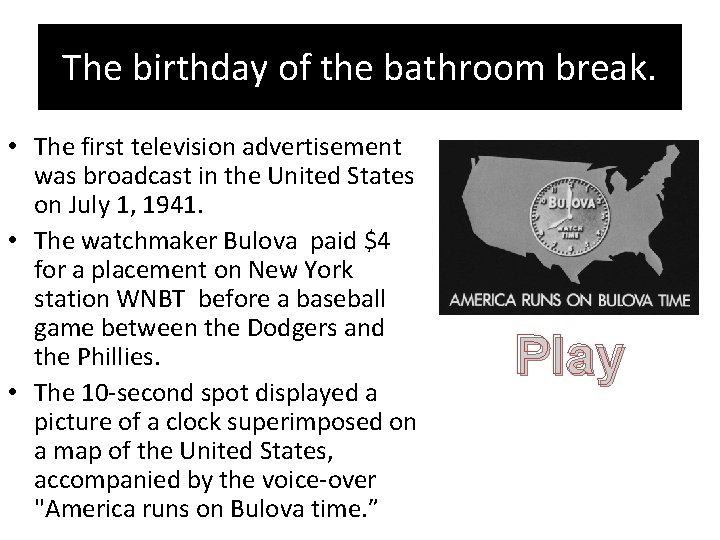 The birthday of the bathroom break. • The first television advertisement was broadcast in