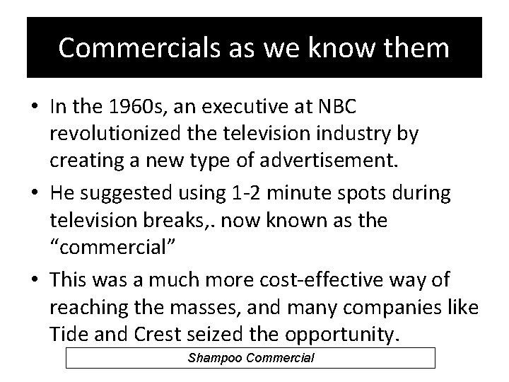 Commercials as we know them • In the 1960 s, an executive at NBC