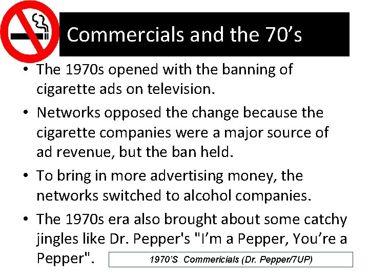 Commercials and the 70's • The 1970 s opened with the banning of cigarette