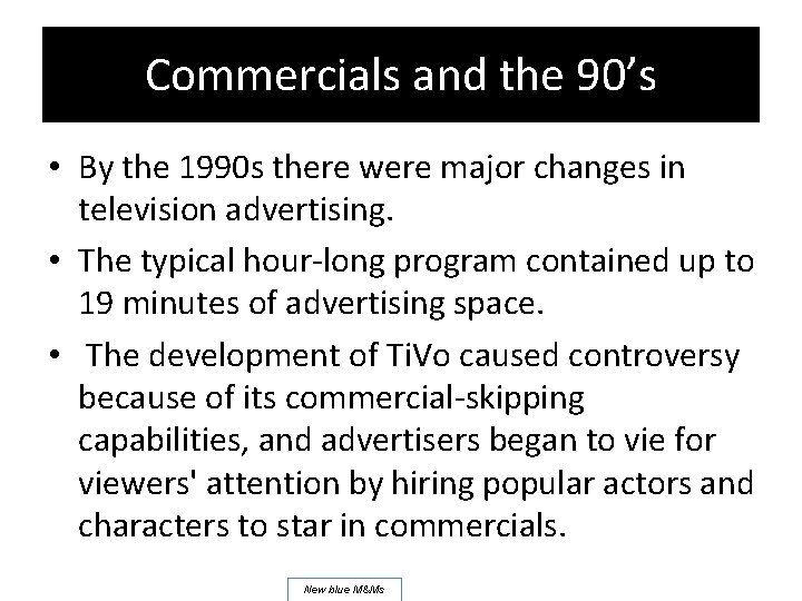 Commercials and the 90's • By the 1990 s there were major changes in