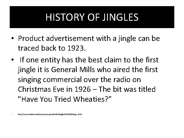 HISTORY OF JINGLES • Product advertisement with a jingle can be traced back to