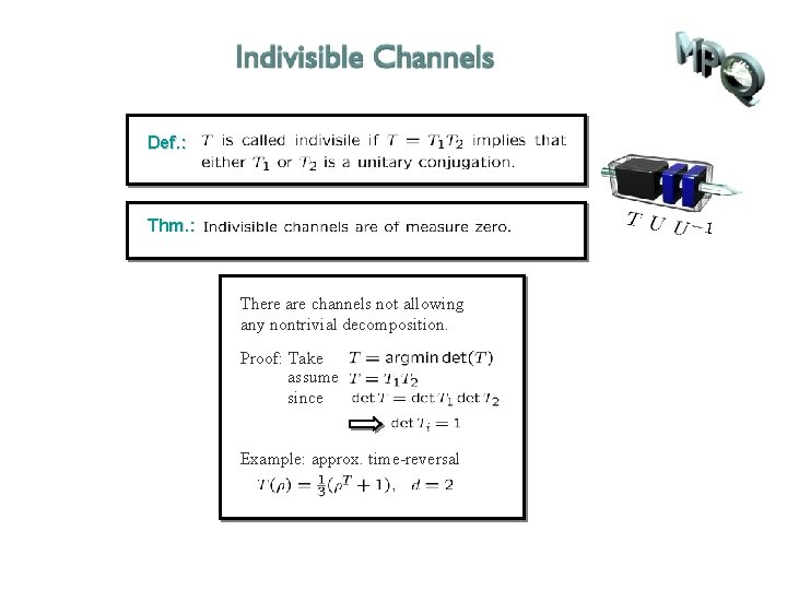 Def. : Thm. : There are channels not allowing any nontrivial decomposition. Proof: Take