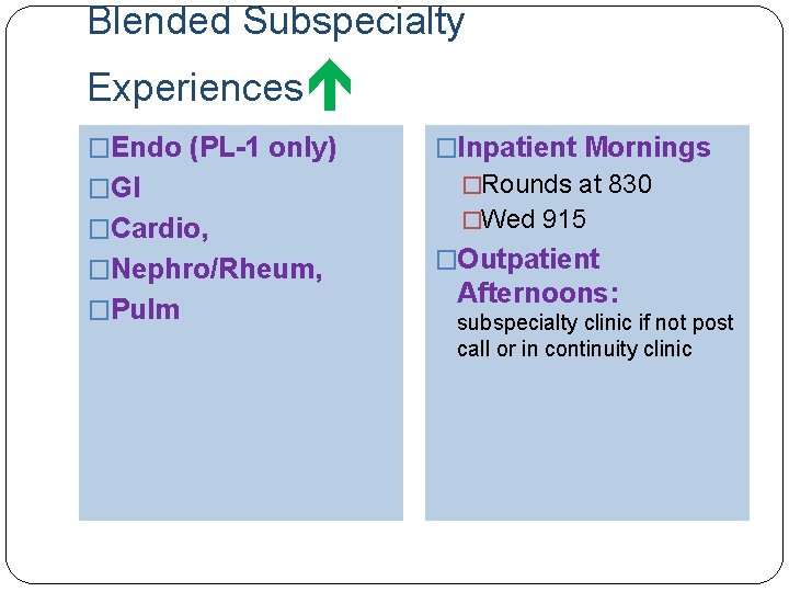 Blended Subspecialty Experiences �Endo (PL-1 only) �Inpatient Mornings �GI �Rounds at 830 �Cardio, �Wed