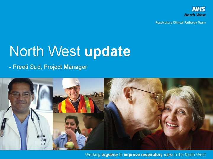 North West update - Preeti Sud, Project Manager 1 Working together to improve respiratory