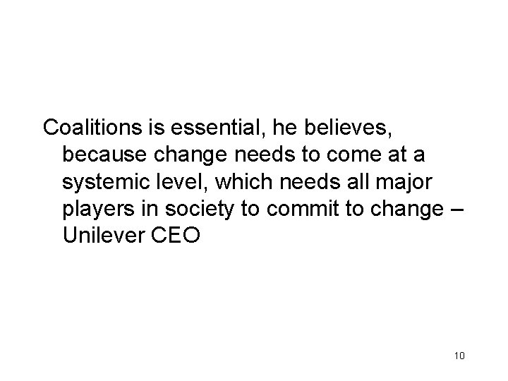 Coalitions is essential, he believes, because change needs to come at a systemic level,