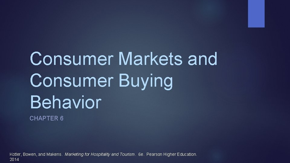 Consumer Markets and Consumer Buying Behavior CHAPTER 6 Kotler, Bowen, and Makens. Marketing for