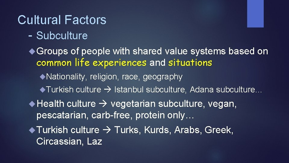 Cultural Factors - Subculture Groups of people with shared value systems based on common