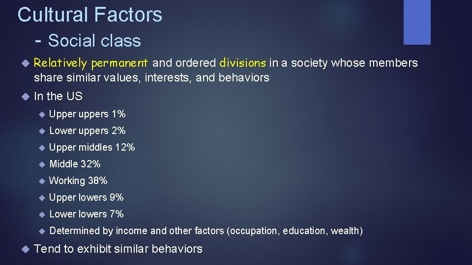 Cultural Factors - Social class Relatively permanent and ordered divisions in a society whose