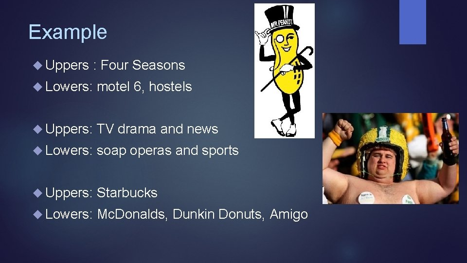 Example Uppers : Four Seasons Lowers: motel 6, hostels Uppers: TV drama and news