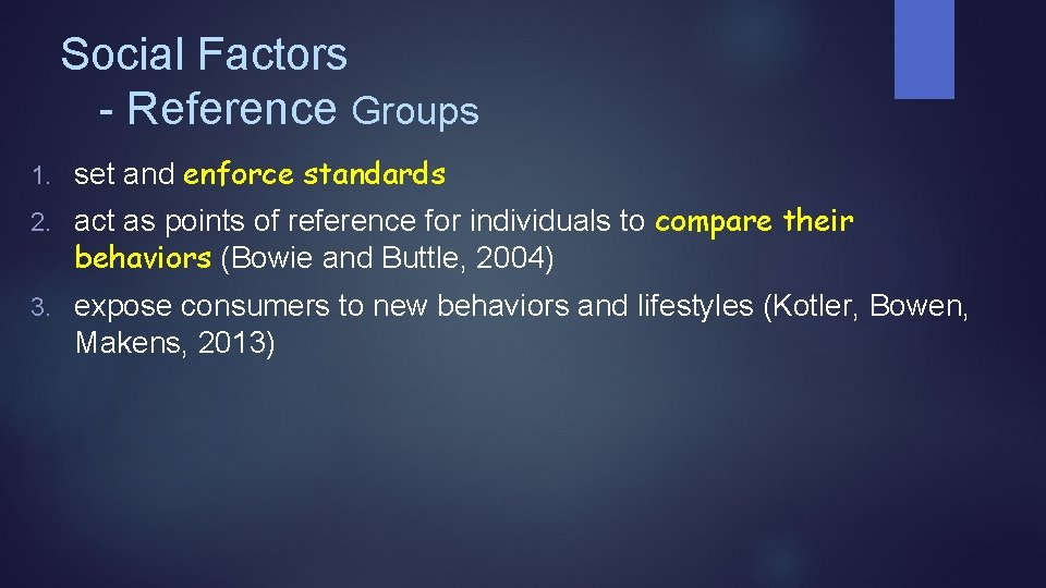 Social Factors - Reference Groups 1. set and enforce standards 2. act as points