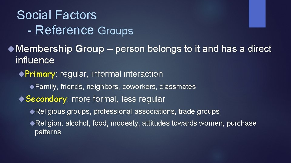 Social Factors - Reference Groups Membership Group – person belongs to it and has
