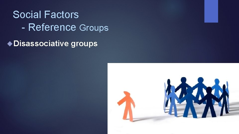 Social Factors - Reference Groups Disassociative groups