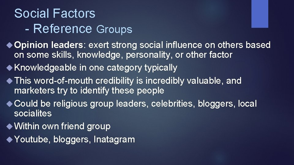 Social Factors - Reference Groups Opinion leaders: exert strong social influence on others based